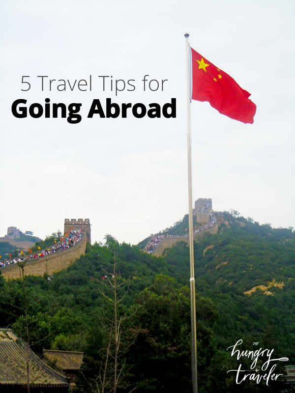 5 Travel Tips for Going Abroad - How to prepare to make your international trip successful and stress free. Great advice! | www.thehungrytravelerblog.com