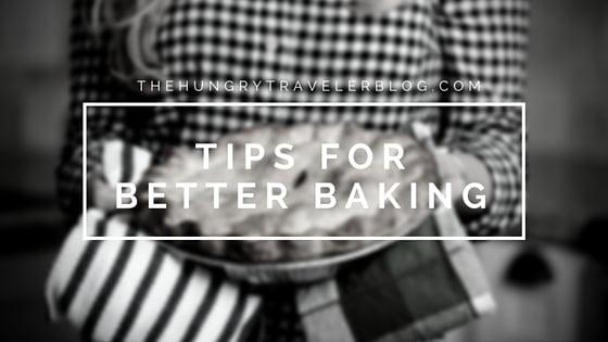 Tips for Better Baking | www.thehungrytravelerblog.com