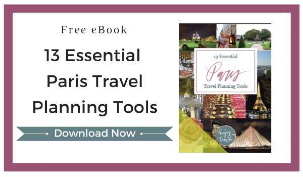 Download your free copy of 13 Essential Paris Travel Planning Tools