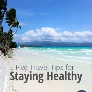 5 Travel Tips for Staying Healthy while away from home | www.thehungrytravelerblog.com