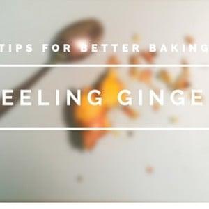 Tips for Better Baking – Peeling Ginger (#50)