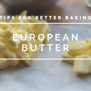 Tips for Better Baking – European Butter (#47)