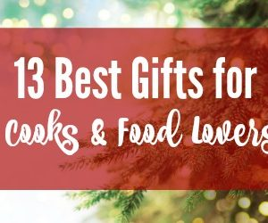 13 Best Gifts for Cooks and Food Lovers -- My favorite tools, equipment and gift ideas for any cook, baker or food lover on your list.